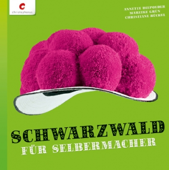 CHRISTOPHORUS VERLAG Schwarzwald für Selbermacher