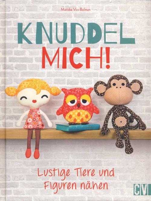 Knuddel mich! - Lustige Tiere und Figuren nähen