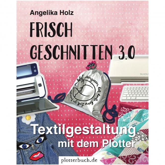 Frisch Geschnitten 3.0 - Textilgestaltung mit dem Plotter
