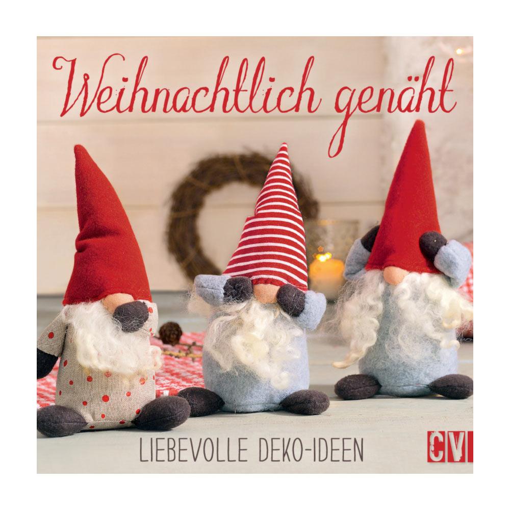 CHRISTOPHORUS VERLAG Weihnachtlich genäht - liebevolle Deko-Ideen